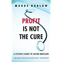 Profit Is Not the Cure: A Citizen's Guide to Saving Medicare (English Edition)