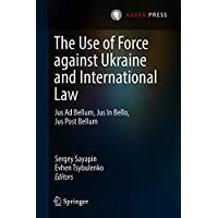 The Use of Force against Ukraine and International Law: Jus Ad Bellum, Jus In Bello, Jus Post Bellum