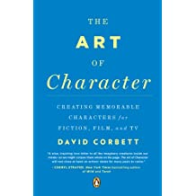 The Art of Character: Creating Memorable Characters for Fiction, Film, and TV (English Edition)