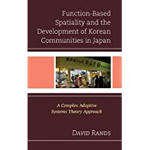 Function-Based Spatiality and the Development of Korean Communities in Japan: A Complex Adaptive Systems Theory Approach (English Edition)