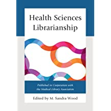 Health Sciences Librarianship (Medical Library Association Books Series) (English Edition)