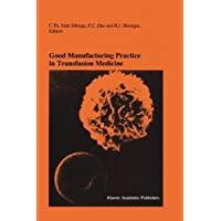 Good Manufacturing Practice in Transfusion Medicine: Proceedings of the Eighteenth International Symposium on Blood Transfusion, Groningen 1993, organized by the Red Cross Blood Bank Groningen-Drenthe