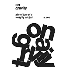 On Gravity: A Brief Tour of a Weighty Subject (English Edition)