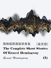 The Complete Short Stories Of Ernest Hemingway(I) 海明威短篇故事全集(英文版) (English Edition)