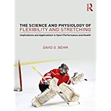 The Science and Physiology of Flexibility and Stretching: Implications and Applications in Sport Performance and Health (English Edition)