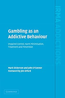 """""""Gambling as an Addictive Behaviour: Impaired Control, Harm Minimisation, Treatment and Prevention (International Research Monographs in the Addictions) (English Edition)"""",作者:[Dickerson, Mark, O'Connor, John]"""
