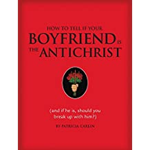 How to Tell if Your Boyfriend Is the Antichrist: (and if he is, should you break up with him?) (English Edition)