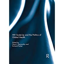 HIV Scale-Up and the Politics of Global Health (English Edition)