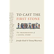 To Cast the First Stone: The Transmission of a Gospel Story (English Edition)