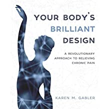 Your Body's Brilliant Design: A Revolutionary Approach to Relieving Chronic Pain (English Edition)