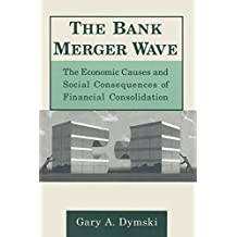 The Bank Merger Wave: The Economic Causes and Social Consequences of Financial Consolidation (Issues in Money, Banking, and Finance) (English Edition)