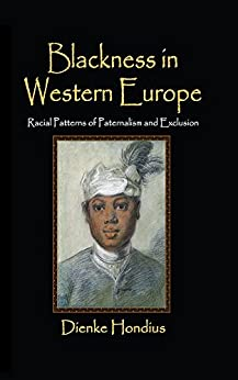 """""""Blackness in Western Europe: Racial Patterns of Paternalism and Exclusion (English Edition)"""",作者:[Hondius, Dienke]"""