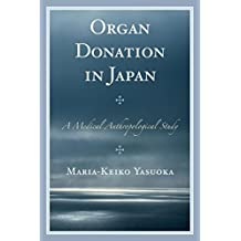 Organ Donation in Japan: A Medical Anthropological Study (English Edition)