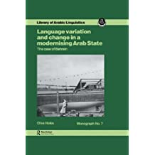 Language Variation And Change In A Modernising Arab State: The Case Of Bahrain (Library of Arabic Linguistics Book 7) (English Edition)