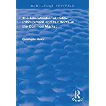 The Liberalisation of Public Procurement and its Effects on the Common Market (Routledge Revivals) (English Edition)