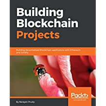 Building Blockchain Projects: Building decentralized Blockchain applications with Ethereum and Solidity (English Edition)