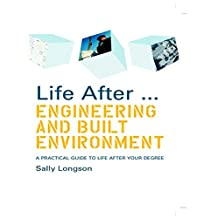 Life After...Engineering and Built Environment: A practical guide to life after your degree (Life After Series) (English Edition)