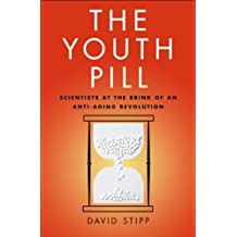 The Youth Pill: Scientists at the Brink of an Anti-Aging Revolution (English Edition)