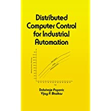 Distributed Computer Control Systems in Industrial Automation: Electrical Engineering and Electronics, 66 (Electrical and Computer Engineering) (English Edition)