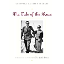 The Tale of the Rose: The Passion That Inspired The Little Prince (English Edition)