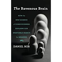 The Ravenous Brain: How the New Science of Consciousness Explains Our Insatiable Search for Meaning (English Edition)