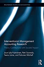 Interventionist Management Accounting Research: Theory Contributions with Societal Impact (Routledge Studies in Accounting...