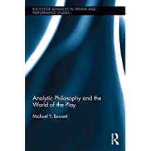 Analytic Philosophy and the World of the Play (Routledge Advances in Theatre & Performance Studies) (English Edition)