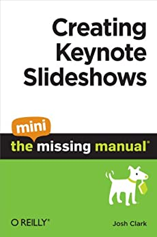 """Creating Keynote Slideshows: The Mini Missing Manual (English Edition)"",作者:[Clark, Josh]"