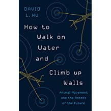 How to Walk on Water and Climb up Walls: Animal Movement and the Robots of the Future (English Edition)