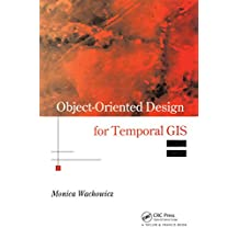 Object-Oriented Design for Temporal GIS (Research Monographs in GIS) (English Edition)