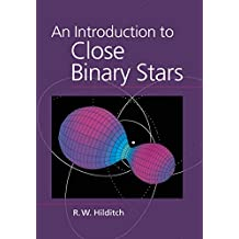 An Introduction to Close Binary Stars (Cambridge Astrophysics) (English Edition)