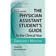 The Physician Assistant Student's Guide to the Clinical Year: Emergency Medicine (English Edition)
