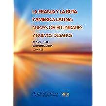 一带一路和拉丁美洲:新机遇与新挑战(西)LA FRANJA Y LA RUTA Y AMÉRICA LATINA (Spanish Edition)