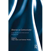Librarian as Communicator: Case Studies and International Perspectives (English Edition)