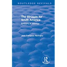 Revival: The Struggle for South America (1931): Economy & Ideology (Routledge Revivals) (English Edition)