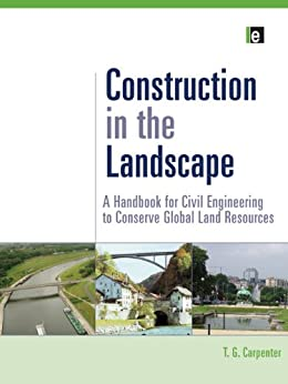 """""""Construction in the Landscape: A Handbook for Civil Engineering to Conserve Global Land Resources (English Edition)"""",作者:[Carpenter T.G.]"""