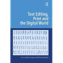 Text Editing, Print and the Digital World (Digital Research in the Arts and Humanities) (English Edition)