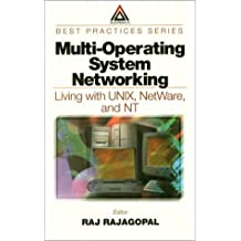 Multi-Operating System Networking: Living with UNIX, NetWare, and NT: Living with Windows NT, UNIX and Netware (Best Practices) (English Edition)