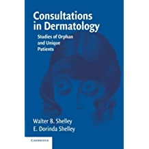 Consultations in Dermatology: Studies of Orphan and Unique Patients (English Edition)