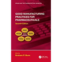 Good Manufacturing Practices for Pharmaceuticals, Seventh Edition (Drugs and the Pharmaceutical Sciences) (English Edition)