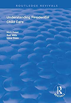 """Understanding Residential Child Care (Routledge Revivals) (English Edition)"",作者:[Nick Frost, Sue Mills]"