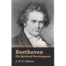 Beethoven - His Spiritual Development (English Edition)