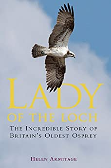 """""""Lady of the Loch: The Incredible Story of Britain's Oldest Osprey (English Edition)"""",作者:[Armitage, Helen]"""