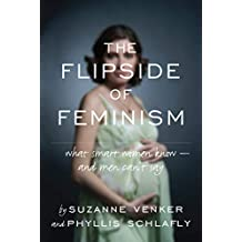 The Flipside of Feminism: What Conservative Women Know -- and Men Can't Say (English Edition)