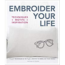 Embroider Your Life: Simple Techniques & 150 Stylish Motifs to Embellish Your World (English Edition)