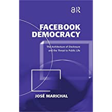 Facebook Democracy: The Architecture of Disclosure and the Threat to Public Life (Politics & International Relations) (English Edition)