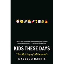 Kids These Days: Human Capital and the Making of Millennials (English Edition)