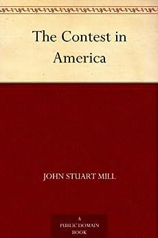 """""""The Contest in America (English Edition)"""",作者:[Mill,John Stuart]"""