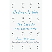 Ordinarily Well: The Case for Antidepressants (English Edition)