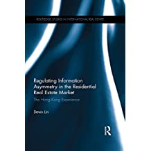 Regulating Information Asymmetry in the Residential Real Estate Market: The Hong Kong Experience (Routledge Studies in International Real Estate) (English Edition)